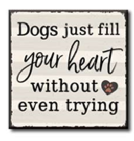 Dogs Just Fill Your Heart Without Even Trying 4x4