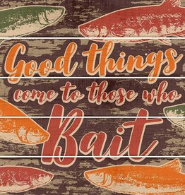 Good Things Come to Those Who Bait Pallet Sign