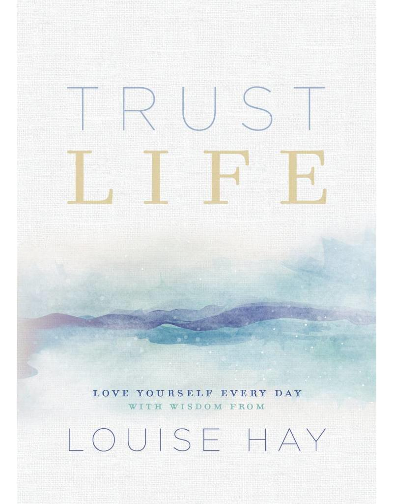 Trust Life Love Yourself Every Day With Wisdom From Louise Hay