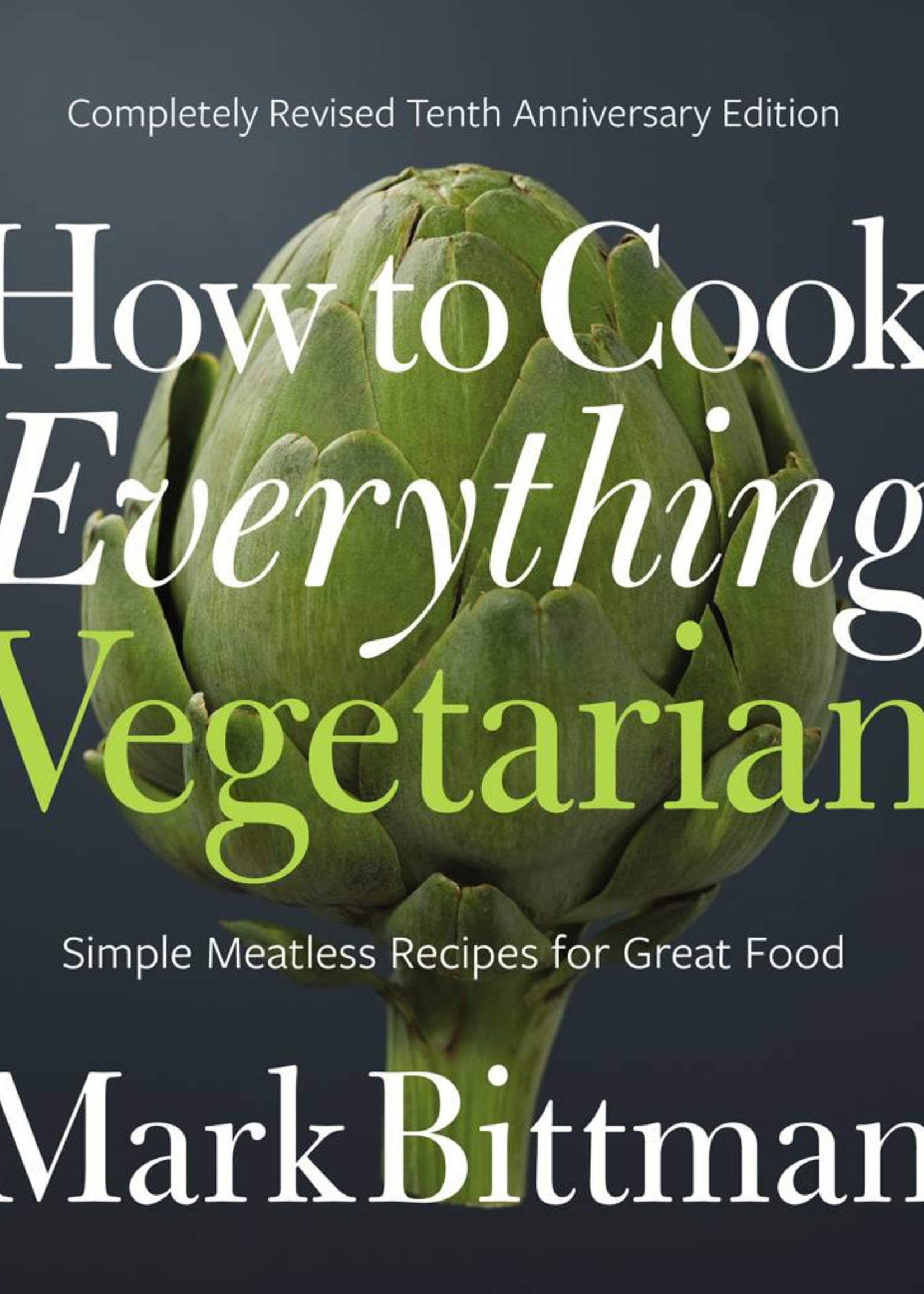 How to Cook Everything Vegetarian   Simple Meatless Recipes for Great Food 10th Anniversary Edition