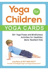 Yoga for Children - Yoga Cards: 50+ Yoga Poses and Mindfulness Activities for Healthier, More Resilient Kids