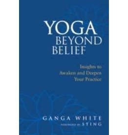 Yoga Beyond Belief: Insights to Awaken & Deepen Your Practice