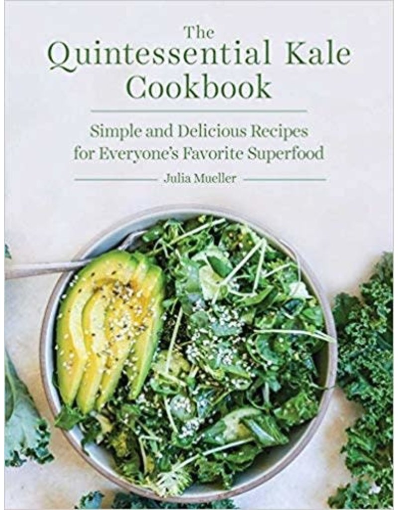 Quintessential Kale Cookbook: Simple and Delicious Recipes for Everyone's Favorite Superfood