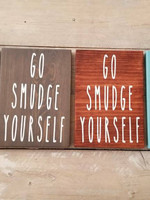 """Wood Sign """"Go Smudge Yourself"""""""