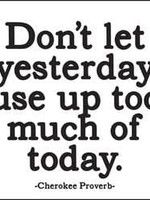 MAGNET Don't Let Yesterday Use Up Too Much of Today