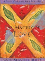 MASTERY OF LOVE QP PRACTICAL GUIDE TO THE ART OF RELATIONSHIP