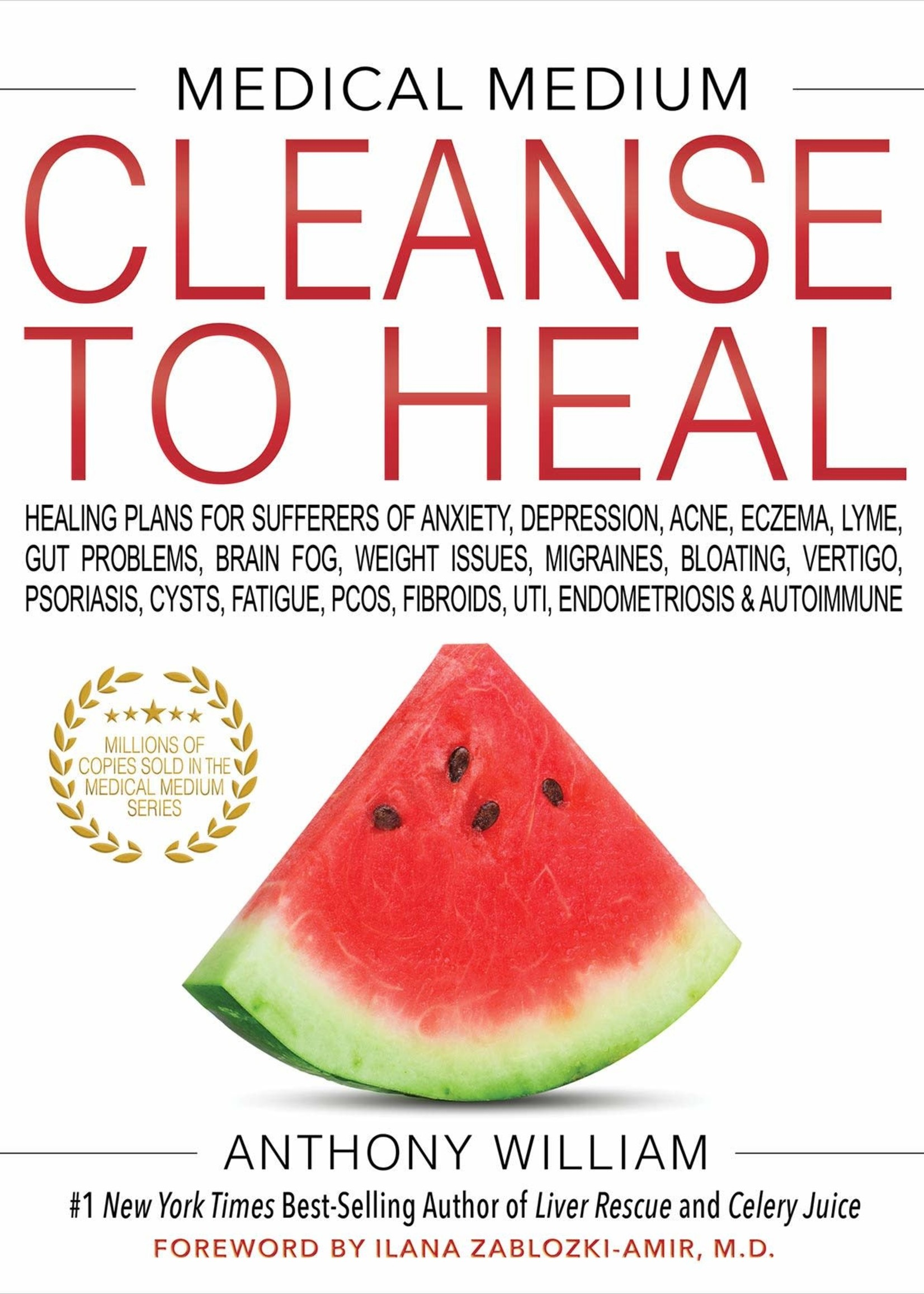 Medical Medium Cleanse to Heal: Healing Plans for Sufferers of Anxiety, Depression, Acne, Eczema, Lyme, Gut Problems, Brain Fog, Weight Issues, Migraines ...