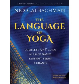 LANGUAGE OF YOGA COMPLETE A TO Y GUIDE TO ASANA NAMES SANSKRIT TERMS 7/9: rtn