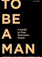 To Be a Man PB: A Guide to True Masculine Power (Paperback)