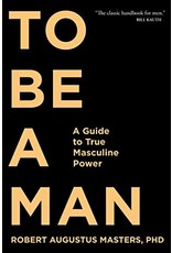 SOUN* To Be a Man PB: A Guide to True Masculine Power (Paperback)