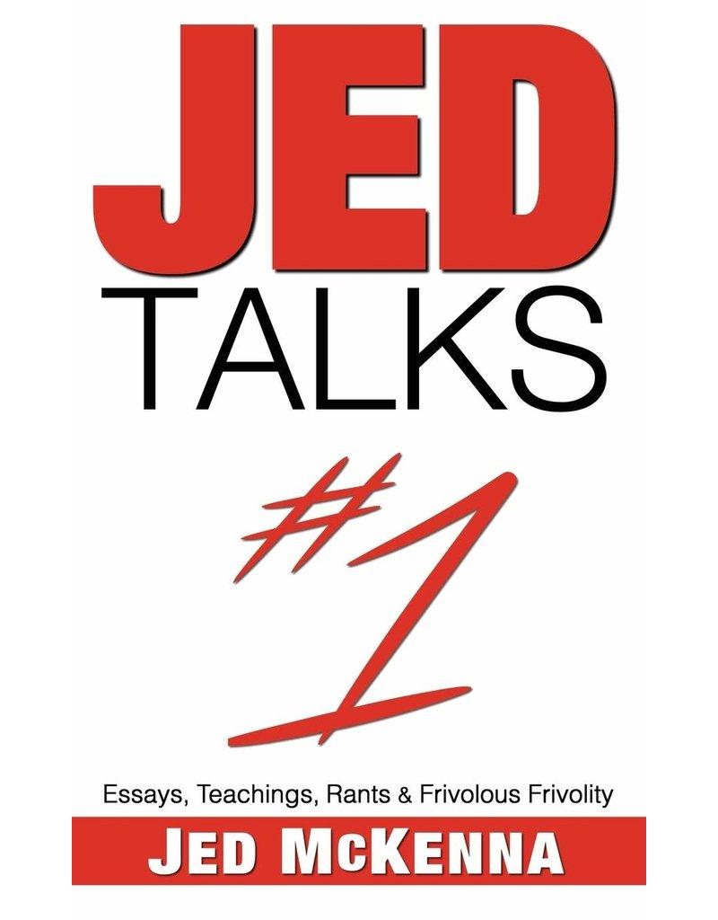 JED TALKS #1: Essays, Teachings, Rants & Frivolous Frivolity