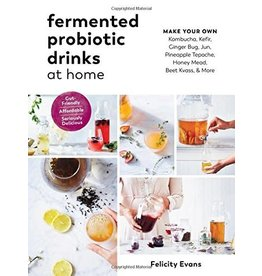 Fermented Probiotic Drinks at Home: Make Your Own Kombucha, Kefir, Ginger Bug, J