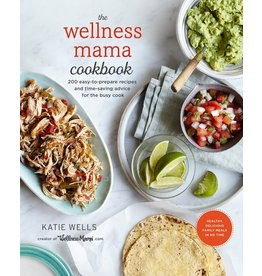 HARM* The Wellness Mama Cookbook: 200 Easy-To-Prepare Recipes and Time-Saving Advice f*