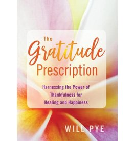 Gratitude Prescription: Harnessing the Power of Thankfulness for Healing and Happiness