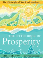 The Little Book of Prosperity: The 12 Principles of Wealth and Abundance