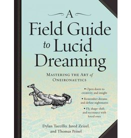 WORK* Field Guide to Lucid Dreaming: Mastering the Art of Oneironautics