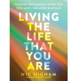 Living the Life That You Are: Finding Wholeness When You Feel Lost, Isolated, an