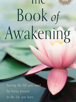 The Book of Awakening: Having the Life You Want by Being Present to the Life You Have (20th Anniversary Edition) (Twentieth Anniversary)