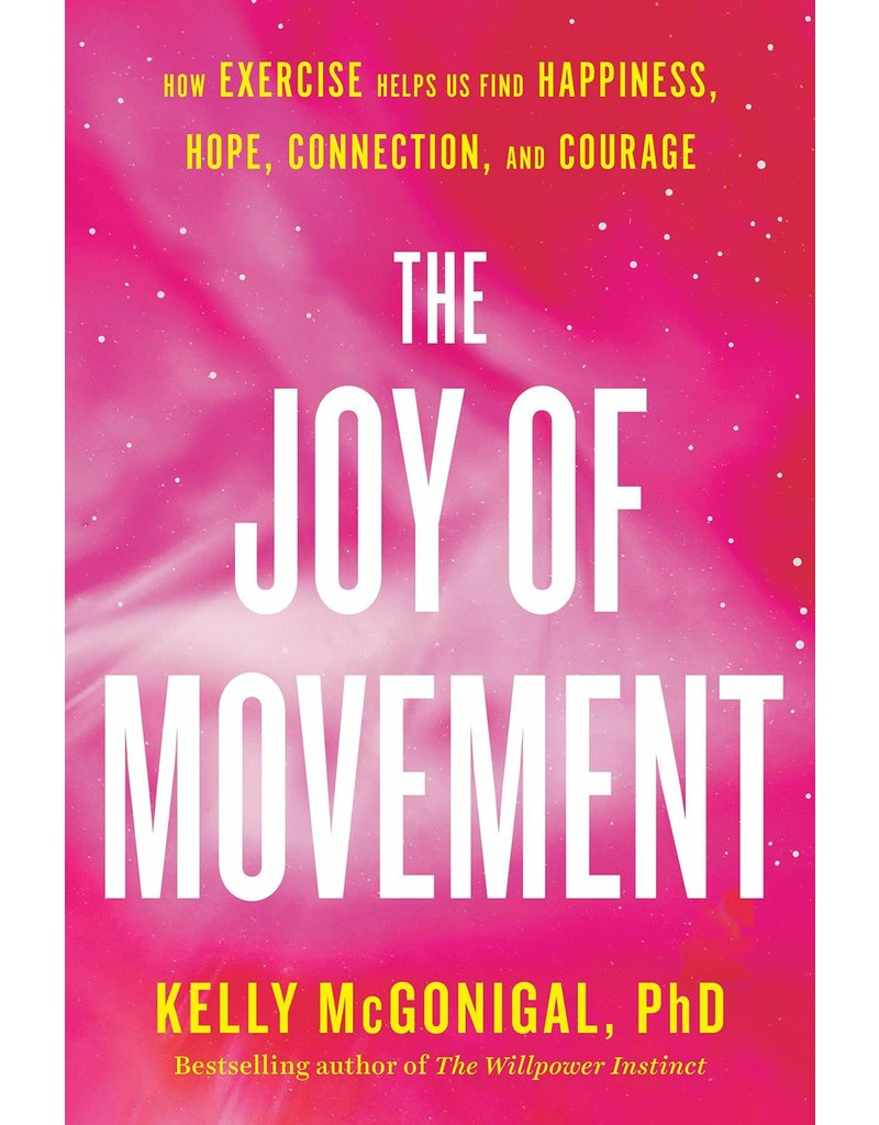 Joy of Movement: How Exercise Helps Us Find Happiness, Hope, Connection, and Courage