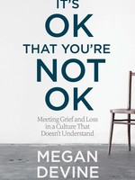It's Ok That You're Not Ok: Meeting Grief and Loss in a Culture That Doesn't Und