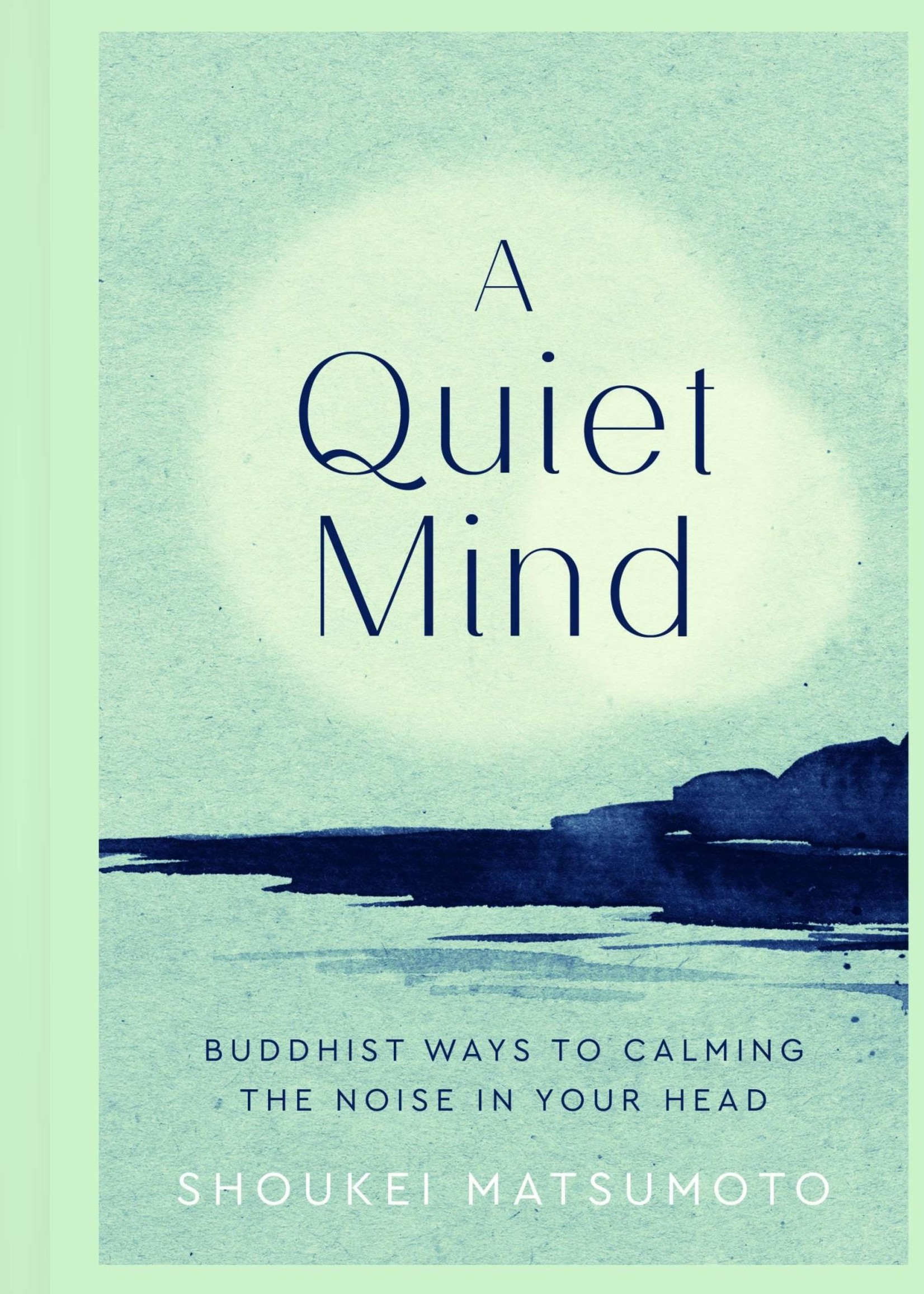A Quiet Mind- The Buddhits Way to Calm the Noise in Your Head