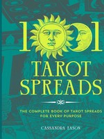 1001 Tarot Spreads - The Complete Book of Tarot Spreads for Every Purpose