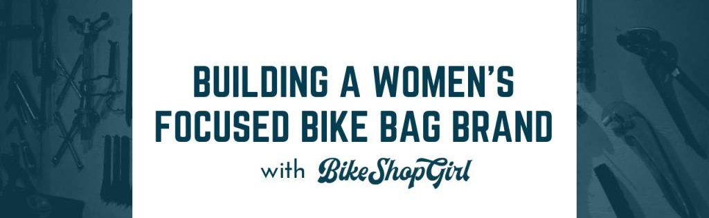 Building a Women's Focused Biking Brand - Bike Shop Girl Podcast