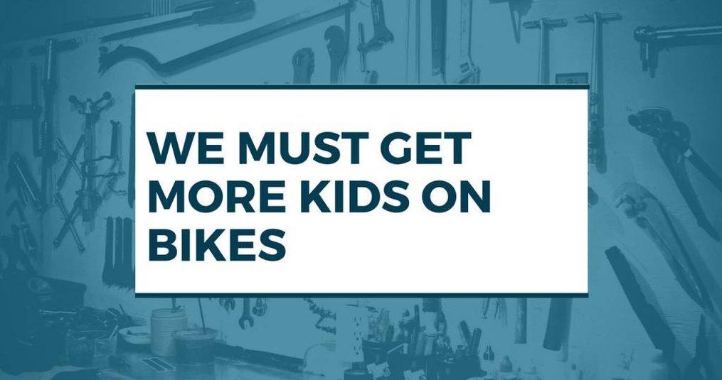 We Must Get More Kids On Bikes