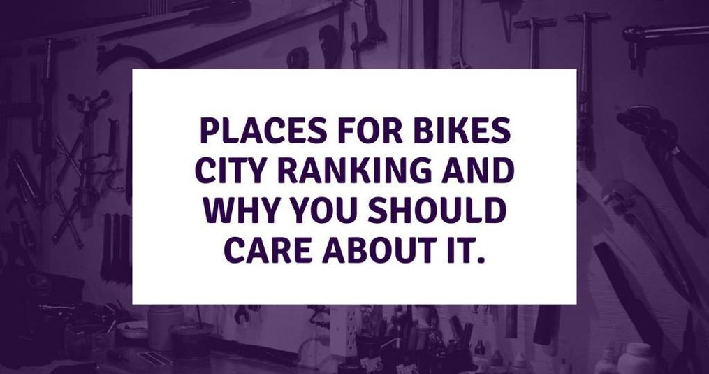 Places for Bikes City Ranking and Why You Should Care About It