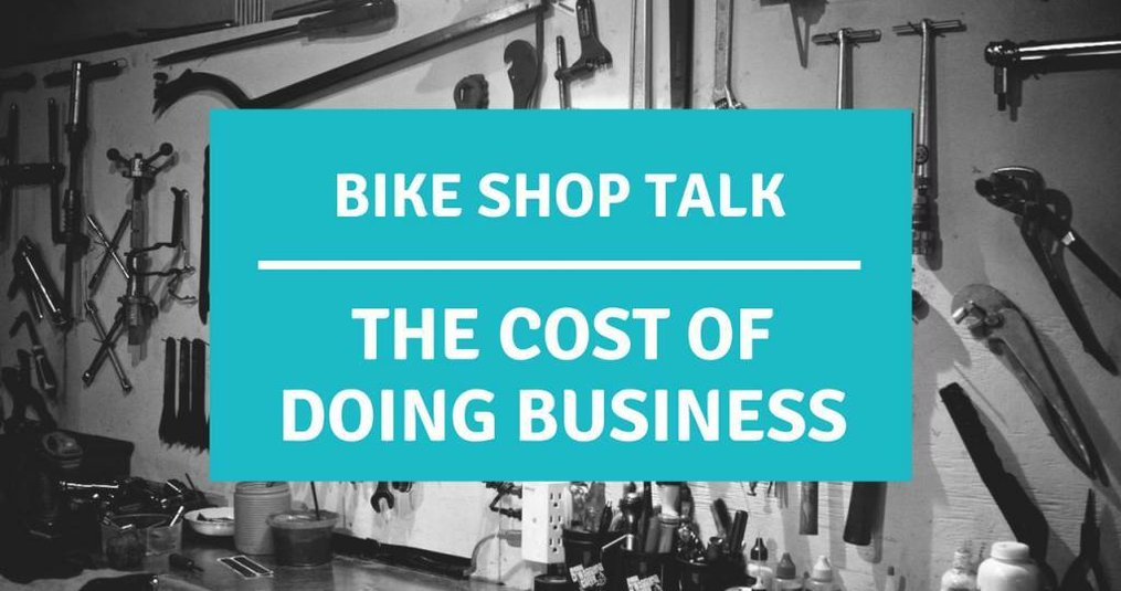 Bike Shop Talk: What is the Cost of Doing Business?
