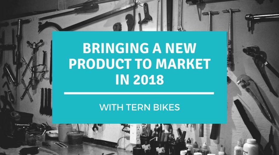 Bringing a New Product to Market in 2018 with Tern Bikes GSD