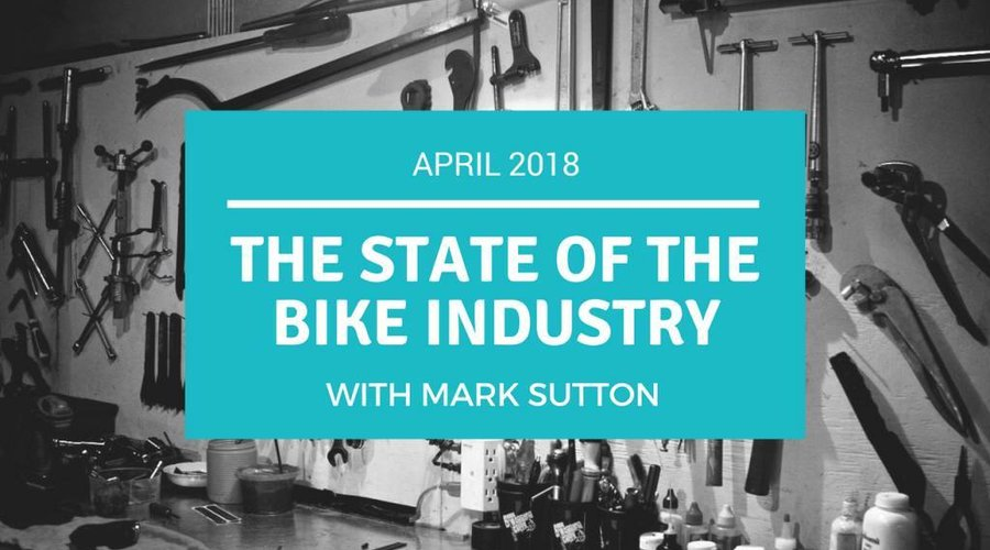 The State of the Bike Industry April 2018