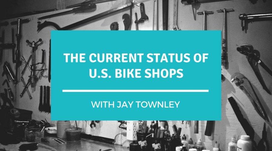 Bike Shop Talk: The Current Status of US Bike Shops
