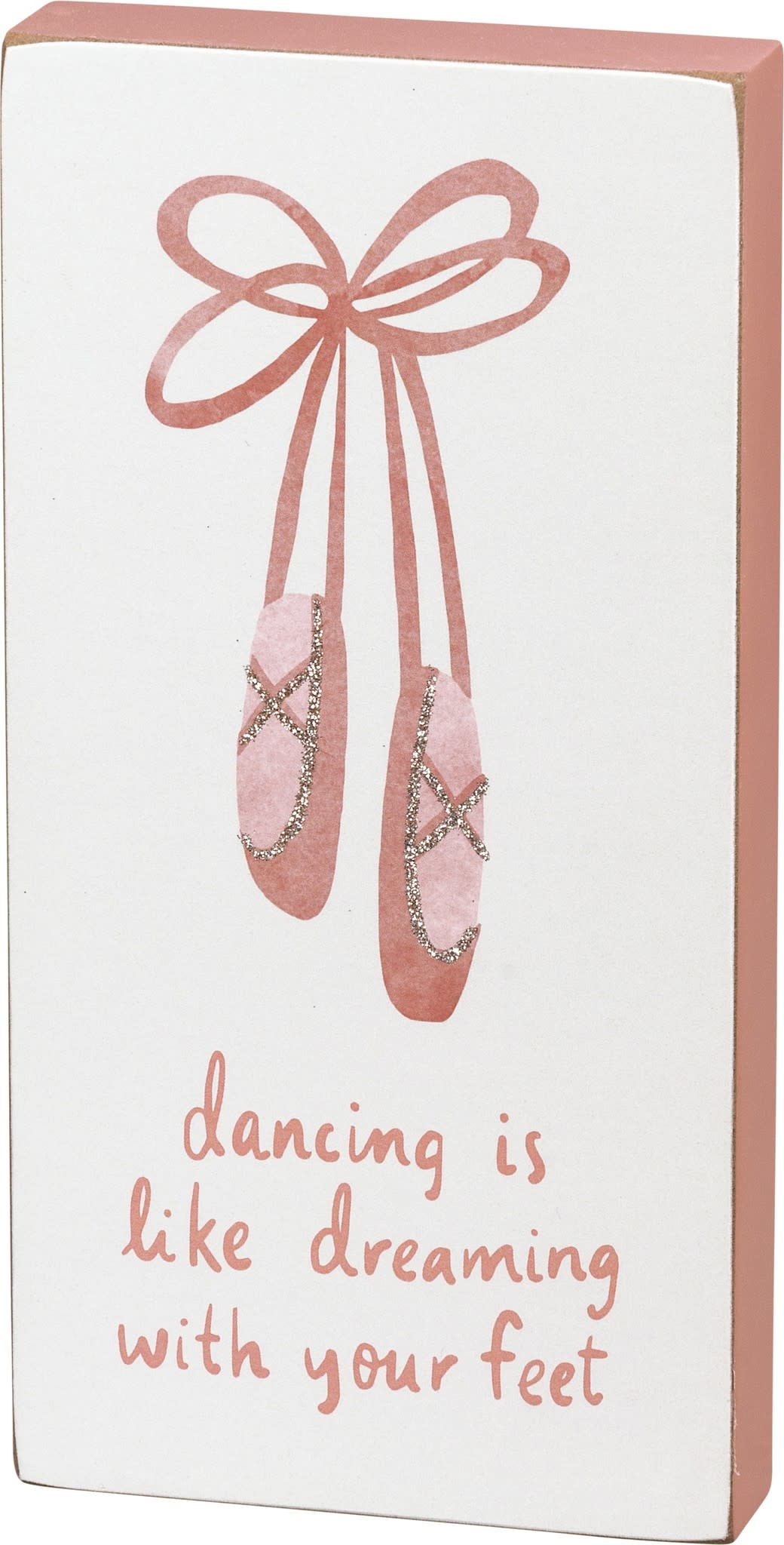 """Plaque """"Dancing is Like Dreaming with your feet"""", P104404, Rose Ballet, 4"""" x 8"""" x 1"""""""
