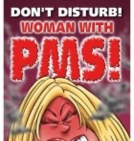 DON'T DISTURB WOMAN WITH PMS