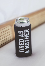 Tired As A Mother Koozie