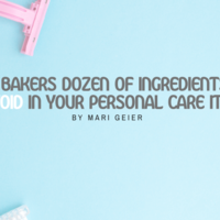 A bakers dozen of ingredients to avoid in your personal care items!
