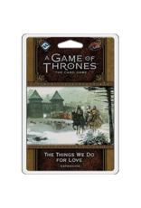 Fantasy Flight GAME OF THRONES LCG: THE THINGS WE DO FOR LOVE