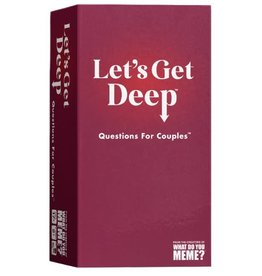 What Do You Meme LET'S GET DEEP