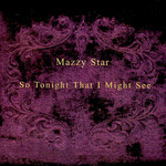 [New] Mazzy Star: So Tonight That I Might See