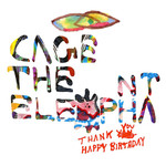 [New] Cage The Elephant: Thank You Happy Birthday