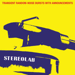 [New] Stereolab: Transient Random-Noise Bursts With Announcements (3LP)
