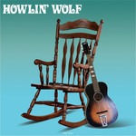 [New] Howlin' Wolf: self-titled (the rocking chair album)