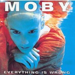 [New] Moby: Everything Is Wrong