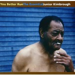 [New] Kimbrough, Junior: You Better Run: The Essential Junior Kimbrough