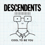 [New] Descendents: Cool To Be You