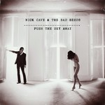 [New] Cave, Nick & the Bad Seeds: Push The Sky Away