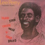 [New] Perry, Lee: Roast Fish Collie Weed & Corn Bread