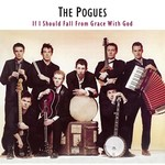 [New] Pogues: If I Should Fall From Grace With God