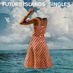 [New] Future Islands: Singles